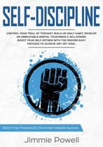 Self-Discipline: Control Your Trail of Thought, Build up Daily Habit, Develop an Unbeatable Mental Toughness & Willpower, Boost Your Self-esteem with the Proven Easy Process to Achieve any Set Goals