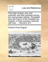 The Origin of Laws, Arts, and Sciences, and Their Progress Among the Most Ancient Nations. Translated from the French of the President de Goguet. in Three Volumes. Adorned with Cuts. ... Volume 2 of 3