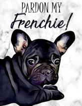 Pardon My Frenchie!: Notebook - Wide Ruled - 8.5'' x 11''