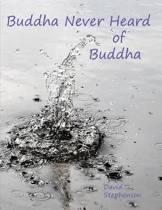 Buddha Never Heard of Buddha