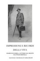 Impressioni e ricordi della vita - Diario di guerra e lettere dal fronte di Attilio Bertelli