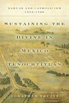 Sustaining the Divine in Mexico Tenochtitlan