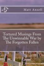 Tortured Musings from the Unwinnable War by the Forgotten Fallen