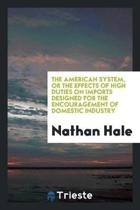 The American System, or the Effects of High Duties on Imports Designed for the Encouragement of Domestic Industry
