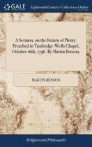 A Sermon, on the Return of Plenty. Preached in Tunbridge-Wells Chapel, October 16th, 1796. by Martin Benson,