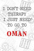 I Don't Need Therapy I Just Need To Go To Oman: 6x9'' Dot Bullet Travel Stamps Notebook/Journal Funny Gift Idea For Travellers, Explorers, Backpackers,