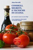 CONSIGLI, SEGRETI e TECNICHE IN CUCINA - Per cucinare come un vero Chef