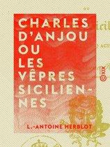 Charles d'Anjou ou les Vêpres siciliennes - Tragédie en cinq actes