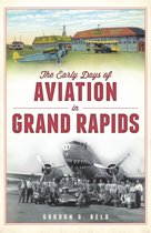 Early Days of Aviation in Grand Rapids, The
