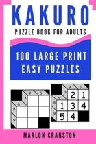 Kakuro Puzzle Book For Adults: 100 Large Print Easy Puzzles for Kakuro Lovers To Enjoy