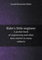 Rider's Little Engineer a Pocket-Book of Engineering and Other Data Relative to Many Subjects