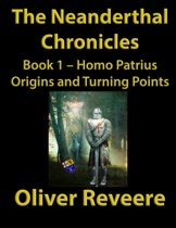 The Neanderthal Chronicles Book 1: Homo Patrius Origins and Turning Points