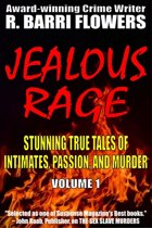 Jealous Rage: Stunning True Tales of Intimates, Passion, and Murder (Volume 1)