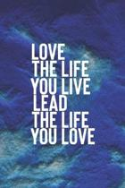 Love The Life You Live Lead The Life You Life
