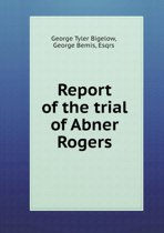 Report of the Trial of Abner Rogers