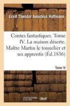 Contes Fantastiques. Tome IV. La Maison D serte. Ma tre Martin Le Tonnelier Et Ses Apprentis