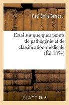 Essai Sur Quelques Points de Pathog�nie Et de Classification M�dicale