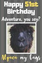 Happy 51st Birthday Adventure You Say? Alpaca My Bags: Alpaca Meme Smile Book 51st Birthday Gifts for Men and Woman / Birthday Card Quote Journal / Bi