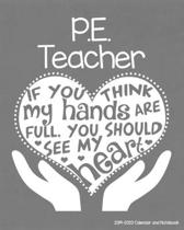 P.E. Teacher 2019-2020 Calendar and Notebook: If You Think My Hands Are Full You Should See My Heart: Monthly Academic Organizer (Aug 2019 - July 2020