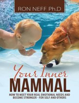 Your Inner Mammal: How to Meet Your Real Emotional Needs and Become Stronger-for Self and Others