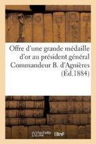 Offre d'Une Grande M daille d'Or Au Pr sident G n ral Commandeur B. d'Agni res
