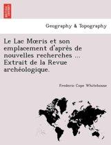 Le Lac Moeris Et Son Emplacement d'Après de Nouvelles Recherches ... Extrait de la Revue Archéologique.