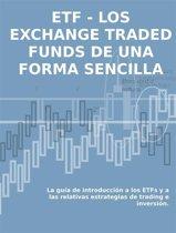 LOS EXCHANGE TRADED FUNDS DE UNA FORMA SENCILLA: La guía de introduccion a los ETFs y a las relativas estrategias de trading e inversion.