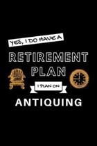 Yes, I Do Have A Retirement Plan I Plan On Antiquing: Funny Retiring Antique Enthusiast Simple Journal Composition Notebook (6'' x 9'') 120 Blank Lined