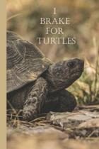 I Brake For Turtles: A Funny Lined Notebook To Write In For Notes / Lists / Important Dates / Thoughts / 6'' x 9'' 121 Pages With A Cute Turt