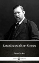Uncollected Short Stories by Bram Stoker - Delphi Classics (Illustrated)