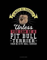 Always Be Yourself Unless You Can Be a Pit Bull Terrier Then Be a Pit Bull Terrier