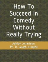 How to Succeed in Comedy Without Really Trying