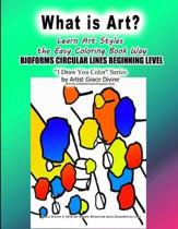 What is Art? Learn Art Styles The Easy Coloring Book Way BIOFORMS CIRCULAR LINES BEGINNING LEVEL I Draw You Color Series by Artist Grace Divine
