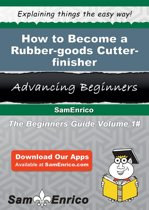 How to Become a Rubber-goods Cutter-finisher