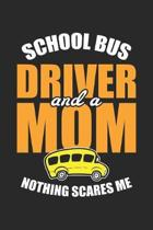 School Bus Driver: And a Mom Nothing Scares Me Dot Grid Journal, Diary, Notebook 6 x 9 inches with 120 Pages