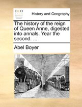 The History of the Reign of Queen Anne, Digested Into Annals. Year the Second.