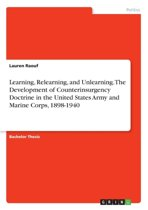 Learning, Relearning, and Unlearning. the Development of Counterinsurgency Doctrine in the United States Army and Marine Corps, 1898-1940