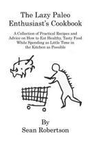 The Lazy Paleo Enthusiast's Cookbook