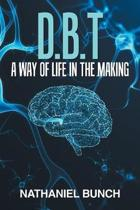 D.B.T a Way of Life in the Making