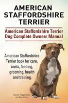 American Staffordshire Terrier. American Staffordshire Terrier Dog Complete Owners Manual. American Staffordshire Terrier Book for Care, Costs, Feeding, Grooming, Health and Training.