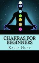 Chakras For Beginners: Easy Practical Guide to Understanding Your 7 Core Chakras For Internal Energy & Balance.