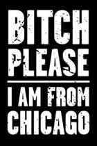 Bitch Please - I Am from Chicago
