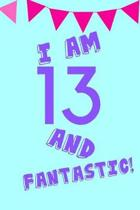 I Am 13 and Fantastic!