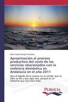 Aproximacion Al Proceso Productivo del Coste de Los Servicios Relacionados Con La Violencia Domestica En Andalucia En El Ano 2011