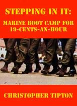 Stepping In It: Marine Boot Camp For 19-Cents-An-Hour