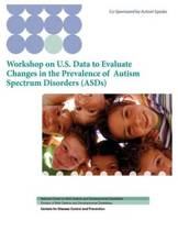 Workshop on U.S. Data to Evaluate Changes in the Prevalence of Autism Spectrum Disorders (Asds)