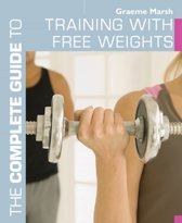 The Complete Guide to Training with Free Weights