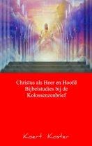 Christus als Heer en Hoofd Bijbelstudies bij de Kolossenzenbrief