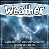 Weather: Learn About Different Weather Facts With Pictures - A Children's Weather Book