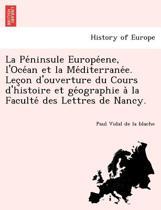 La Péninsule Européene, l'Océan Et La Méditerranée. Leçon d'Ouverture Du Cours d'Histoire Et Géographie À La Faculté Des Lettres de Nancy.